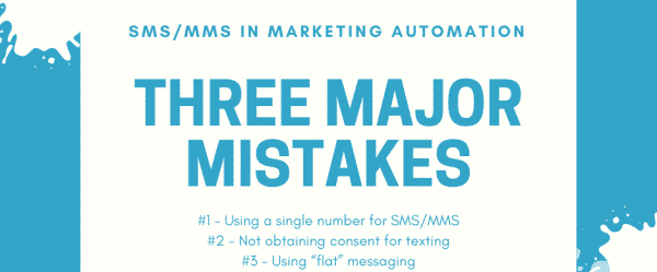 Three Big Mistakes when using SMS/MMS in Marketing Automation