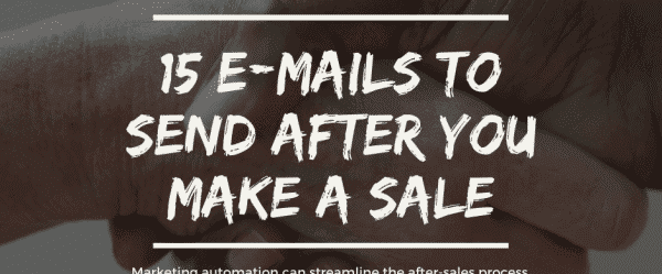 Marketing automation: 15 e-mails to send after you make a sale