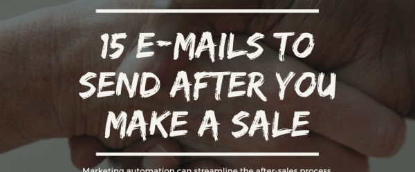 Marketing automation: 15 e-mails to send after you make a sale
