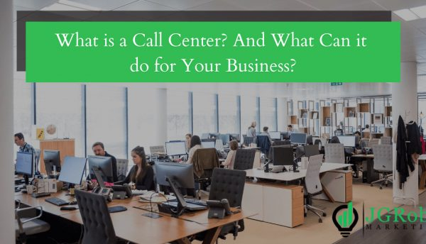 What is a Call Center And What Can it do for Your Business